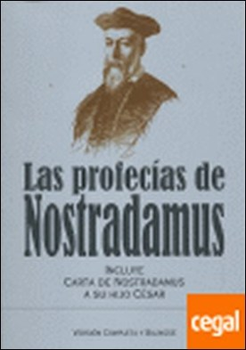 Las profecías de Nostradamus . Incluye carta de Nostradamus a su hijo César