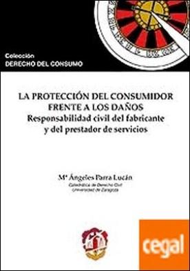 La protección del consumidor frente a los daños . Responsabilidad civil del fabricante y del prestador