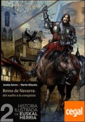 Historia ilustrada de Euskal Herria 2. Reino de Navarra, Del sueño a la conquista