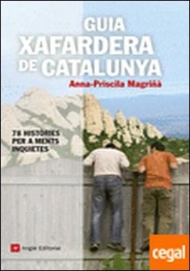 Guia xafardera de Catalunya . 78 històries per a ments inquietes