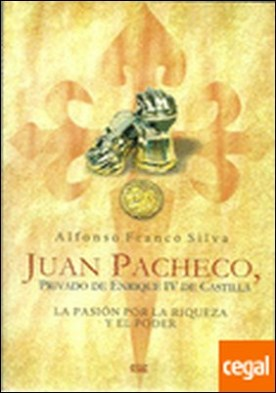 Juan Pacheco, Privado de Enrique IV de Castilla . La pasión por la riqueza y el poder
