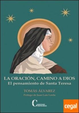 LA ORACIÓN, CAMINO A DIOS . EL PENSAMIENTO DE SANTA TERESA