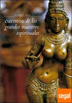 Las enseñanzas de los grandes maestros espirituales . Relatos para meditar y sosegarse por Calle, Ramiro A.