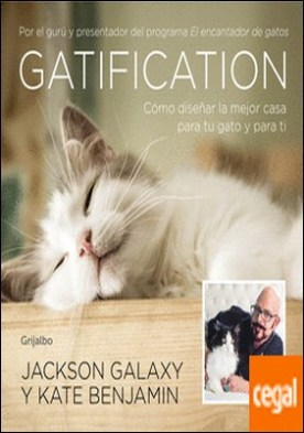 Gatification . Cómo diseñar la mejor casa para tu gato y para ti. Por el gurú y presentador del programa