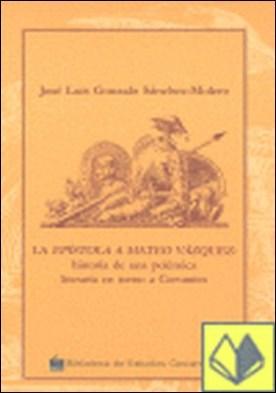 La epístola a Máteo Vázquez . historia de una polémica literaria en torno a Cervantes