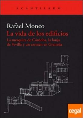 La vida de los edificios . La mezquita de Córdoba, la lonja de Sevilla y un carmen en Granada
