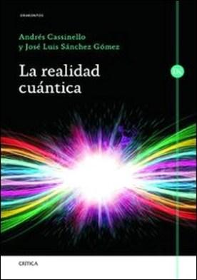La realidad cuántica por Andrés Cassinello Espinosa, José Luis Sánchez Gómez PDF