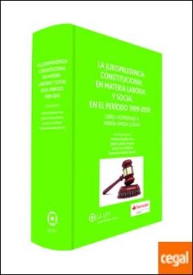 La jurisprudencia constitucional en materia laboral y social en el periodo 1999-2010 . libro homenaje a María Emilia Casas