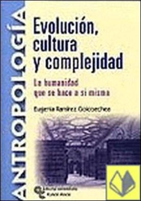 Evolución, cultura y complejidad . la humanidad que se hace a sí misma