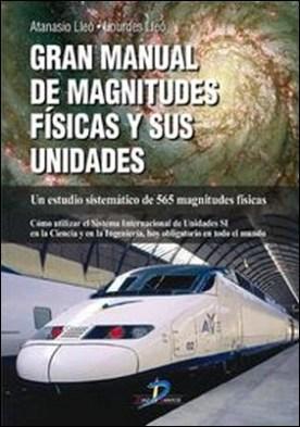 Gran manual de magnitudes físicas y sus unidades. Un estudio sistemático de 565 magnitudes físicas. por Atanasio Lleó Morilla, Lourdes Lleó Morilla