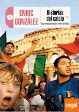 Historias del calcio . Una crónica de Italia a través del fútbol