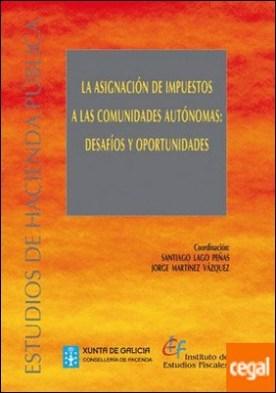 La asignación de impuestos a las Comunidades Autónomas: desafíos y oportunidades . desafíos y oportunidades
