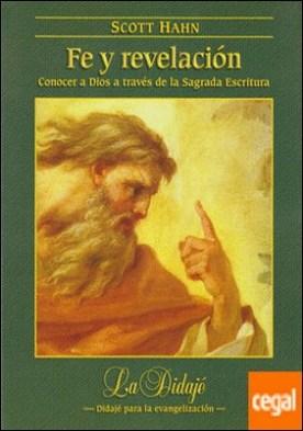 Fe y revelación . Conocer a Dios a través de la Sagrada Escritura