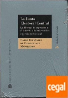 La Junta Electoral Central . la libertad de expresión y el derecho a la información en período electoral