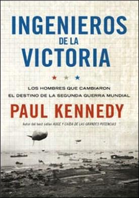 Ingenieros de la victoria. Los hombres que cambiaron el destino de la Segunda Guerra Mundial