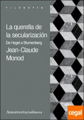 La querella de la secularizacion . De Hegel a Blumenberg por Monod, Jean-claude