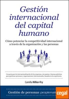 Gestión internacional del capital humano . Cómo potenciar la competitividad internacional a través de la organizaci