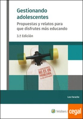 Gestionando adolescentes (3.ª Edición) . Propuestas y relatos para que disfrutes más educando por Farache King, Leo