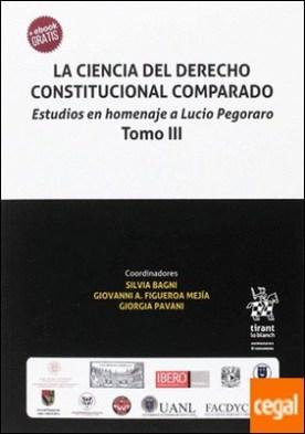 La Ciencia del Derecho Constitucional Comparado. Estudios en Homenaje a Lucio Pegoraro Tomo III
