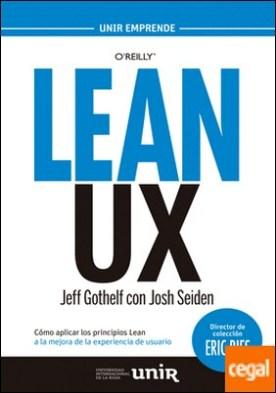 Lean UX . Cómo aplicar los principios Lean a la mejora de la experiencia de usuario