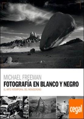 Fotografía en blanco y negro . El arte intemporal del monocromo