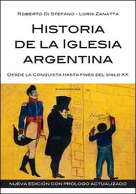 Historia de la Iglesia argentina. Desde la Conquista hasta fines del siglo XX por Roberto Di Stefano Loris Zanatta