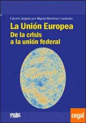 La Unión Europea . De la crisis a la unión federal