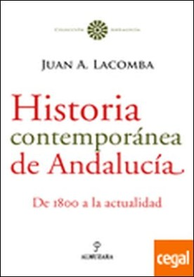 Historia contemporánea de Andalucía . De 1800 a la actualidad