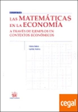 Las matemáticas en la economía . a través de ejemplos en contextos económicos por Calvo López, Clara PDF