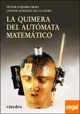 La quimera del autómata matemático . Del calculador medieval a la máquina analítica de Babbage