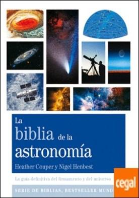 La biblia de la astronomía . La guía definitiva del firmamento y del universo