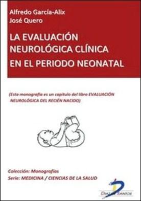 La evaluación neurológica clínica en el período neonatal. Evaluación neurológica del recién nacido por José Quero, Alfredo García Alix