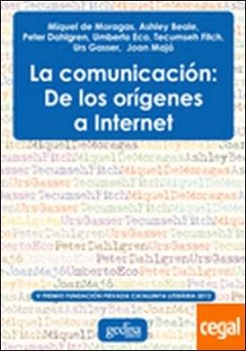 La comunicación . De los orígenes a internet por de Moragas, Miguel