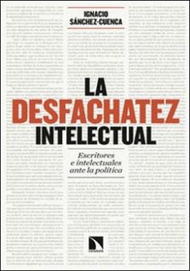 La desfachatez intelectual. Escritores e intelectuales ante la política por Susanna Martín, Ignacio Sanchez-Cuenca PDF
