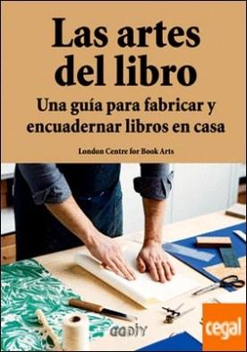 Las artes del libro . Una guía para fabricar y encuadernar libros en casa