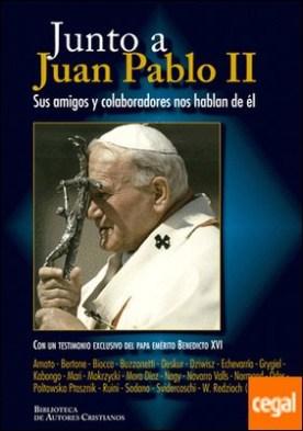 Junto a Juan Pablo II . Sus amigos y colaboradores nos hablan de él