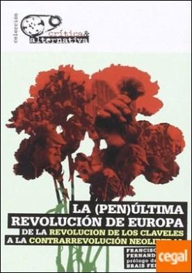 La (pen)última revolución de Europa . De la Revolución de los Claveles a la contrarrevolución neoliberal por Louça, Francisco