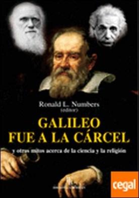 Galileo fue a la cárcel y otros mitos acerca de la ciencia y la religión por Numbers, Ronald L. PDF