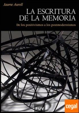 La escritura de la memoria . De los positivismos a los postmodernismos
