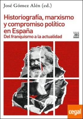 Historiografía, marxismo y compromiso político en España . Del franquismo a la actualidad