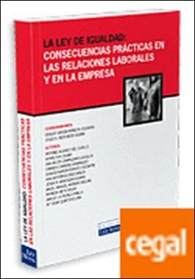 La ley de Igualdad: Consecuencias prácticas en las relaciones laborales y en la empresa
