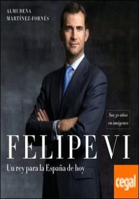 Felipe VI: un rey para la España de hoy . Sus 50 años en imágenes