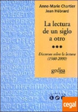 La lectura de un siglo a otro . discursos sobre la lectura (1980-2000)