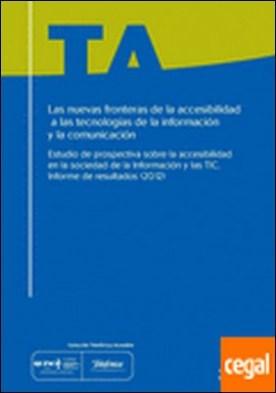 Las nuevas fronteras de la accesibilidad a las tecnologías de la información y la comunicación . estudio de prospectiva sobre la accesibilidad en la sociedad de la información y las TIC : informe de resultados, 2012