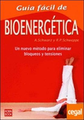 Guía fácil de bioenergética . Un nuevo método para eliminar bloqueos y tensiones.