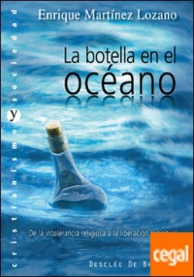 La botella en el océano . De la intolerancia religiosa a la liberación espiritual