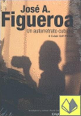 José A. Figueroa . Un autorretrato cubano / A Cuban Self-Portrait