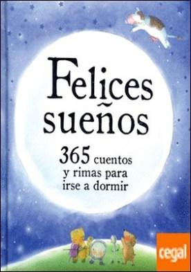 FELICES SUEÑOS. 365 CUENTOS Y RIMAS PARA IRSE A DORMIR
