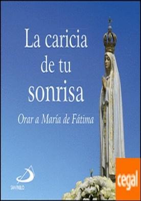 La caricia de tu sonrisa . Orar a María de Fátima
