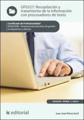 Recopilación y tratamiento de la información con procesadores de texto. ADGG0308 por Juan José Pérez Amil PDF